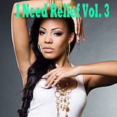 I Need Relief, Vol. 3 by Various Artists