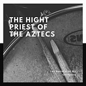 The Hight Priest of the Aztecs by Les Baxter