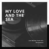 My Love and the Sea by Les Baxter