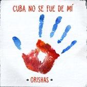 Cuba No Se Fue de Mi de Orishas