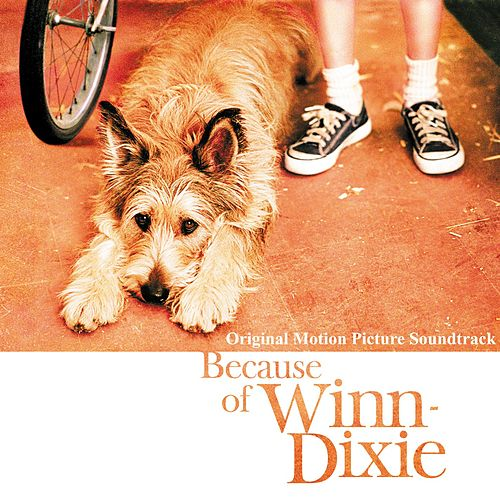 Because Of Winn-Dixie [Original Motion Picture Soundtrack] by Various Artists