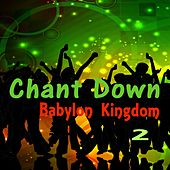 Chant Down Babylon Kingdom 2 by Various Artists