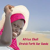 Africa Shall Stretch Forth Her Hands by Various Artists