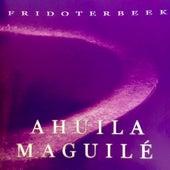 Ahuila Maguilé di Frido Ter Beek