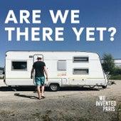 Are We There Yet? von We Invented Paris