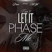 Can't Let It Phase Me by D-Rex