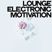 Lounge Electronic Motivation von Various Artists