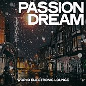 Passion Dream (World Electronic Lounge) von Various Artists