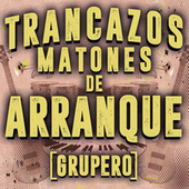 Trancazos Matones De Arranque (Grupero) by Various Artists