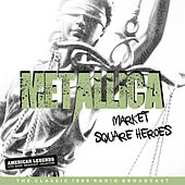 Metallica - MARKET SQUARE HEROS by Metallica