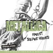Metallica - MARKET SQUARE HEROS de Metallica
