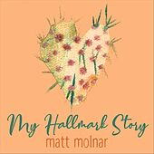 My Hallmark Story by Matt Molnar