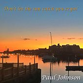 Don't Let the Sun Catch You Cryin' (Instrumental) by Paul Johnson