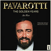 Pavarotti, The Golden Years - Act Five di Luciano Pavarotti