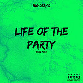 Life Of The Party by Big Derko