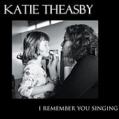 I Remember You Singing de Katie Theasby