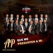 Que Me Pregunten a Mí by Banda Alta Potencia