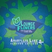 Lounge Flowers - Amaryllis Lake de Various Artists