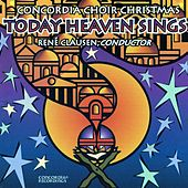 Today Heaven Sings by Concordia Choir