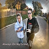 Always On My Grind by Twizm Whyte Piece