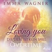 Loving you - Die Liebe ist kein Spiel: Overtime von Emma Wagner