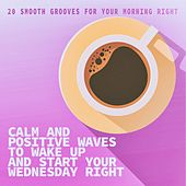 Calm and Positive Waves to Wake up and Start Your Wednesday Right by Various Artists