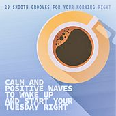 Calm and Positive Waves to Wake up and Start Your Tuesday Right von Various Artists