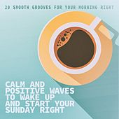 Calm and Positive Waves to Wake up and Start Your Sunday Right de Various Artists