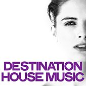 Destination House Music (Best Selection House Music) by Various Artists