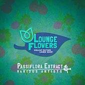 Lounge Flowers - Passiflora Extract by Various Artists