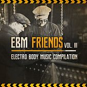 EBM Friends: Electro Body Music Compilation (Vol. III) by Various Artists