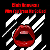Why You Treat Me So Bad (Re-Recorded / Remastered) von Club Nouveau