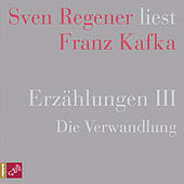 Erzählungen 3 - Die Verwandlung - Sven Regener liest Franz Kafka von Franz Kafka