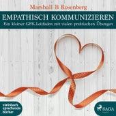 Empathisch kommunizieren. Ein kleiner GFK-Leitfaden mit vielen praktischen Übungen von Marshall B. Rosenberg