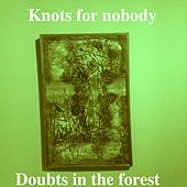 Doubts in the Forest by Knots for Nobody