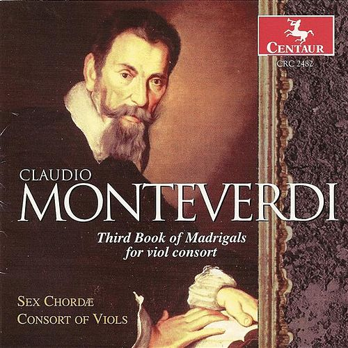 Monteverdi, C.: Madrigals for Viol Consort, Book 3 (Sex Chordae Consort of Viols, Dorenburg) by John Dornenburg