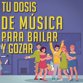 Tu Dosis De Música Para Bailar y Gozar by Various Artists