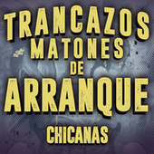 Trancazos Matones De Arranque Chicanas de Various Artists