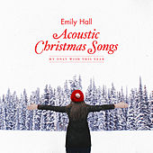 Acoustic Christmas Songs - My Only Wish This Year by Emily Hall