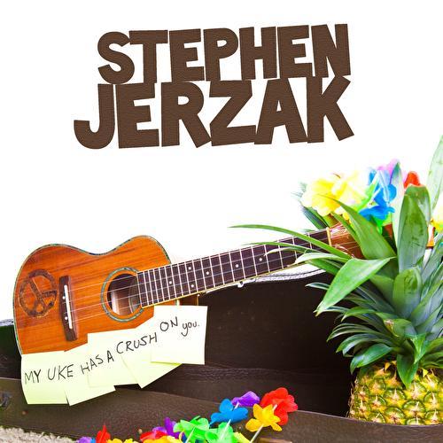 My Uke Has A Crush On You by Stephen Jerzak