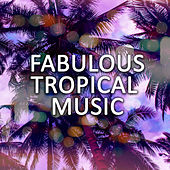 Fabulous Tropical Music: Chillout House Vibes Ideal for Endless Relax by Brazilian Lounge Project