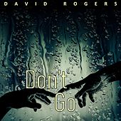 Don't Go by David Rogers