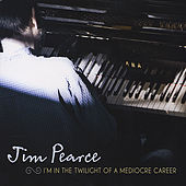 I'm in the Twilight of a Mediocre Career by Jim Pearce