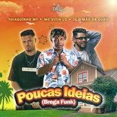 Poucas Ideias (Brega Funk) van MC Vitin LC Thiaguinho MT