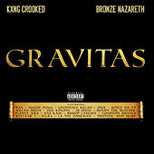 Gravitas by Bronze Nazareth KXNG Crooked