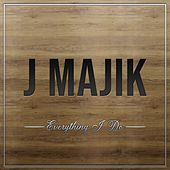 Everything I Do de J Majik
