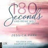 180 Seconds - Und meine Welt ist deine (Ungekürzt) von Jessica Park