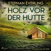 Holz vor der Hütte - Kurzkrimi aus der Eifel (Ungekürzt) von Stephan Everling