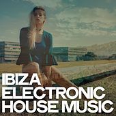 Ibiza Electronic House Music by Various Artists