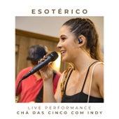 Esotérico (Live Performance Chá das Cinco Com Indy) [Ao Vivo] von Indy